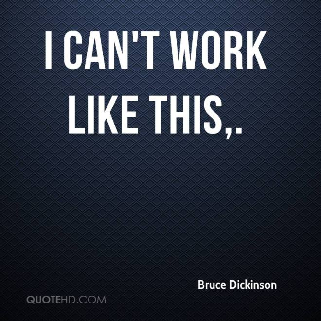 bruce-dickinson-quote-i-cant-work-like-this