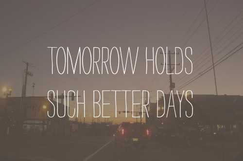 tomorrow-holds-such-better-days-hope-quote